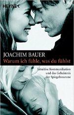 Warum ich fühle, was du fühlst - Joachim Bauer